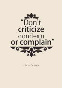 Dont Criticize Condemn Or Complain A New Way Of Living Pinterest