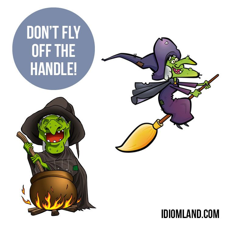 Hello Everybody Our Idiom Of The Day Is Fly Off The Handle Which Means To Lose Self Control To Get Very Angry English Idioms Idioms Idioms And Phrases