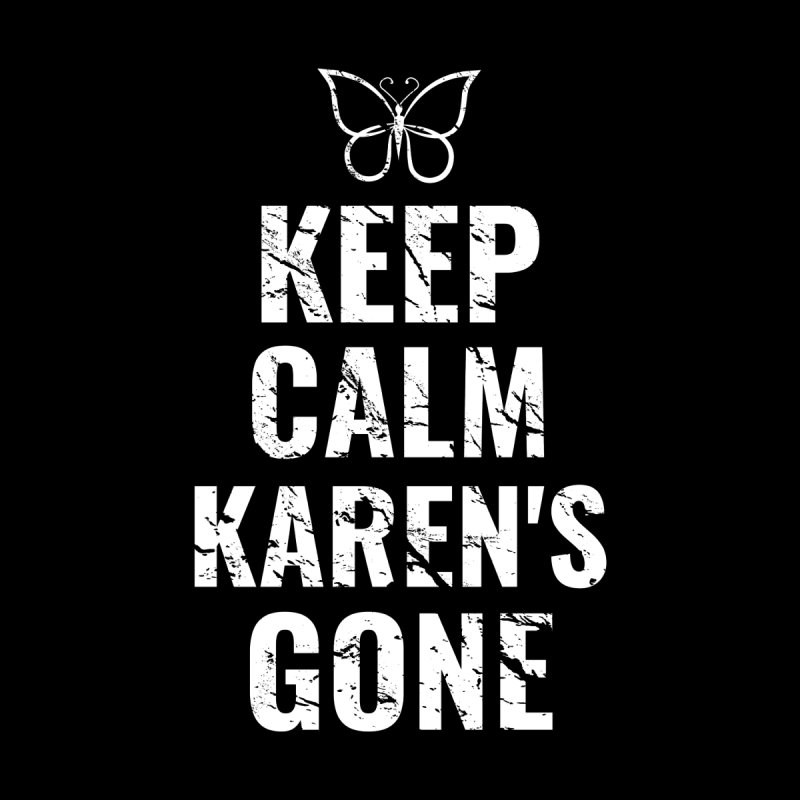 Keep Calm Karen S Gone Funny Keep Calm Quotes Funny Quotes For Teens Keep Calm