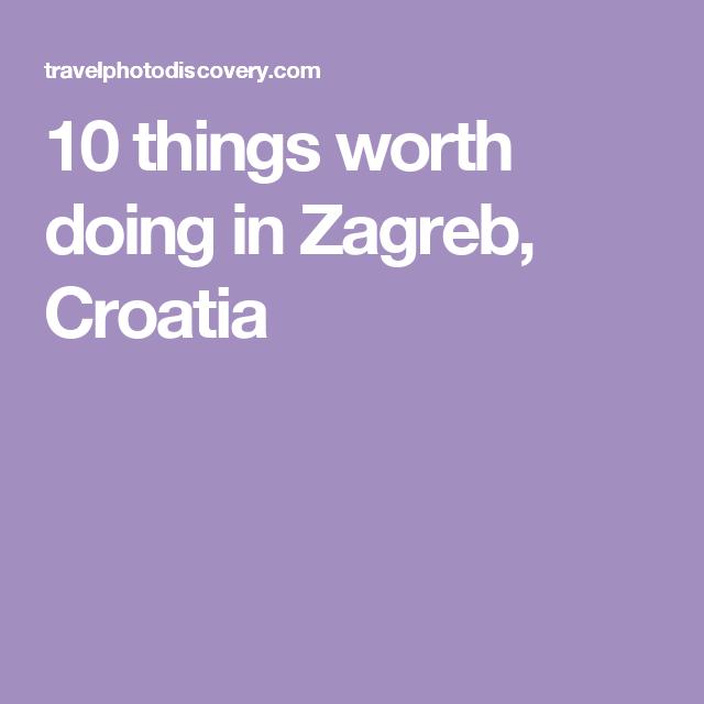 10 things worth doing in Zagreb, Croatia