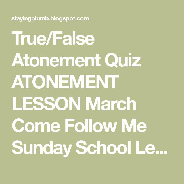 True/False Atonement Quiz ATONEMENT LESSON March Come