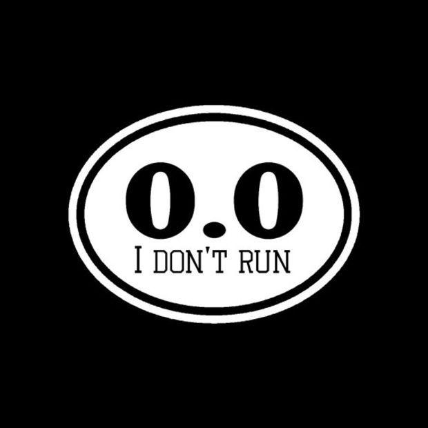 parody sticker 0.0 I don/'t run vinyl decal funny sticker car window sticker