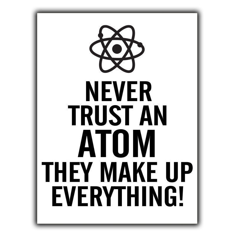 Never Trust An Atom Metal Sign Wall Plaque Funny Humorous Physics Science In 2021 Physics Quotes Physics Jokes Science Jokes