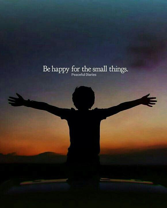 be happy for the small things positive loving kind happy