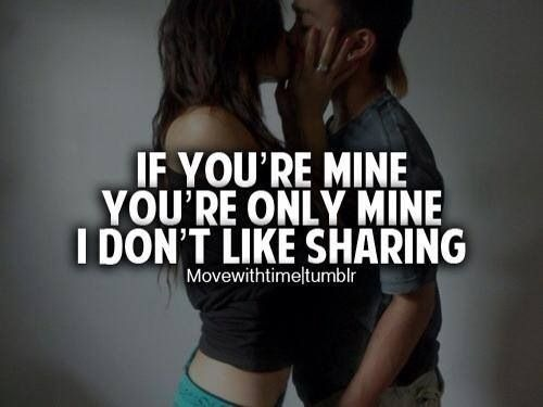 If You're Mine You're Only Mine I Don't Like Sharing