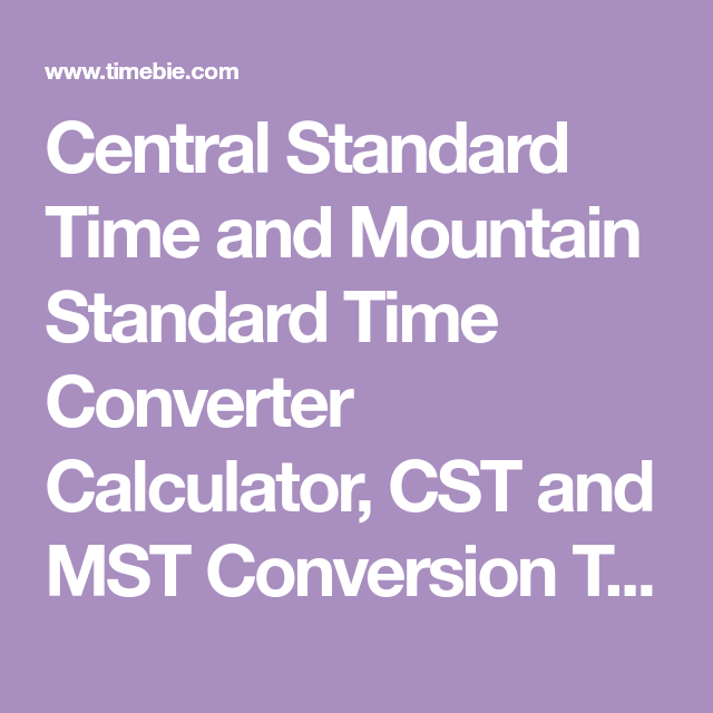 Central Standard Time And Mountain Standard Time Converter Calculator Cst And Mst Conversion Table Time Converter Argentina Chile Converter