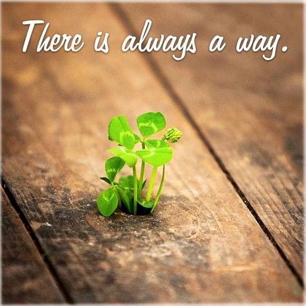 There is always a way.  Inspiration Quote