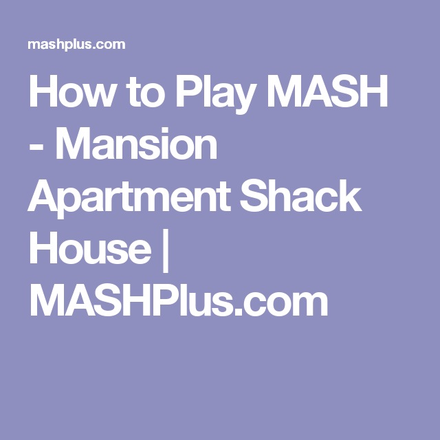 How To Play Mash Mansion Apartment Shack House Mashplus
