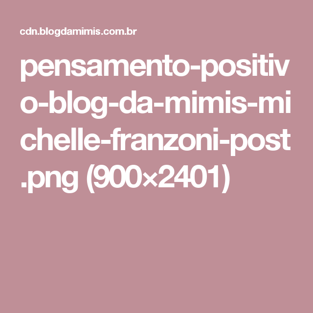pensamento-positivo-blog-da-mimis-michelle-franzoni-post.png (900×2401)