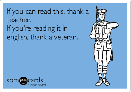 Funny Veterans Day Ecard: If you can read this, thank a teacher ...