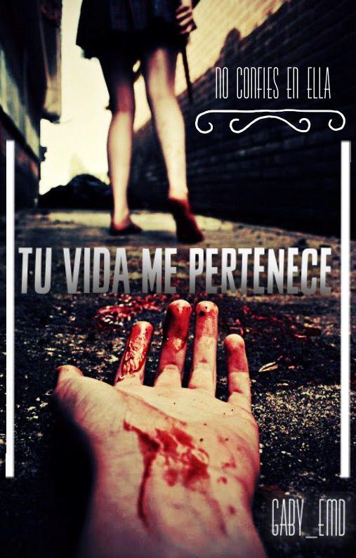 « Tu Vida Me Pertenece » Si lo tuyo es 'El terror' & 'Misterio/Suspenso' No dejes de ver esta historia **Disponible en Wattpad**  By: unstoppableGeMd