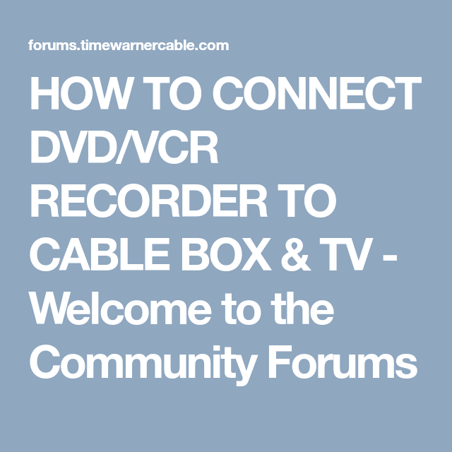 HOW TO CONNECT DVD/VCR RECORDER TO CABLE BOX & TV - Welcome to the ...