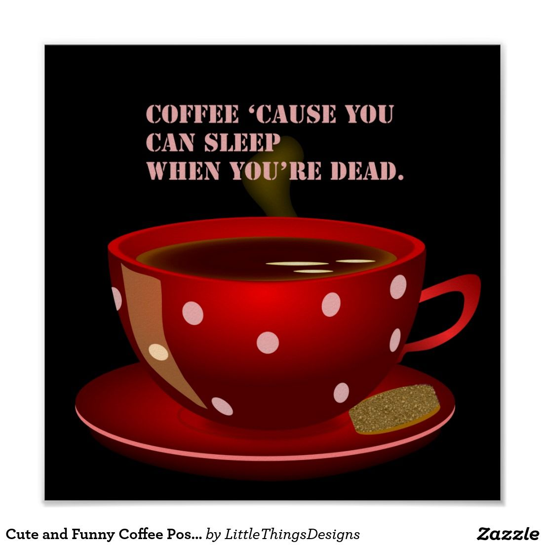 Cute And Funny Coffee Poster Zazzle Com In 2021 Coffee Humor Coffee Poster Coffee Smoothies