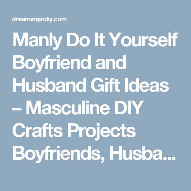 Manly do it yourself boyfriend and husband gift ideas masculine manly do it yourself boyfriend and husband gift ideas masculine diy crafts projects boyfriends husbands sons and brothers will love solutioingenieria Images