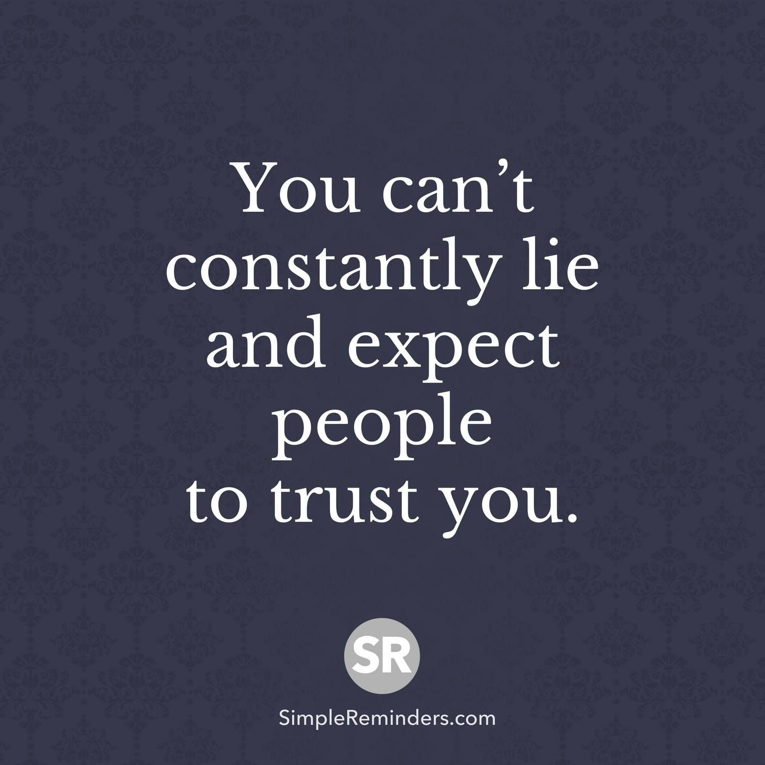 Dishonesty Quotes: You Can't Constantly Lie And Expect People To Trust You