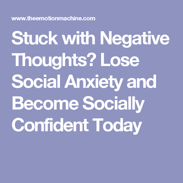 Stuck with Negative Thoughts? Lose Social Anxiety and Become Socially Confident Today