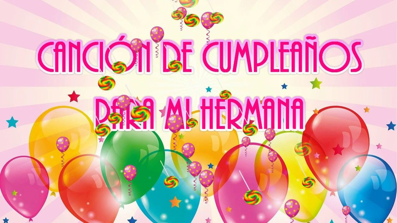 Canción De Feliz Cumpleaños Para Mi Hermana Youtube Canciones De Feliz Cumpleaños Feliz Cumpleaños Tierno Deseos De Feliz Cumpleaños