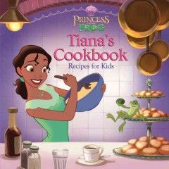 Tiana's Cookbook: Recipes for Kids by Cindy Littlefield - In The Princess and the Frog, Tiana is such a good cook that she opens her own reastaurant. Simple step-by-step recipes and tons of full-color photographs are perfect for beginning chefs.