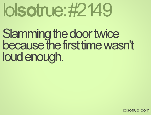 Slamming the door twice because the first time wasn\u0027t loud enough.  sc 1 st  Pinterest & Slamming the door twice because the first time wasn\u0027t loud enough ...