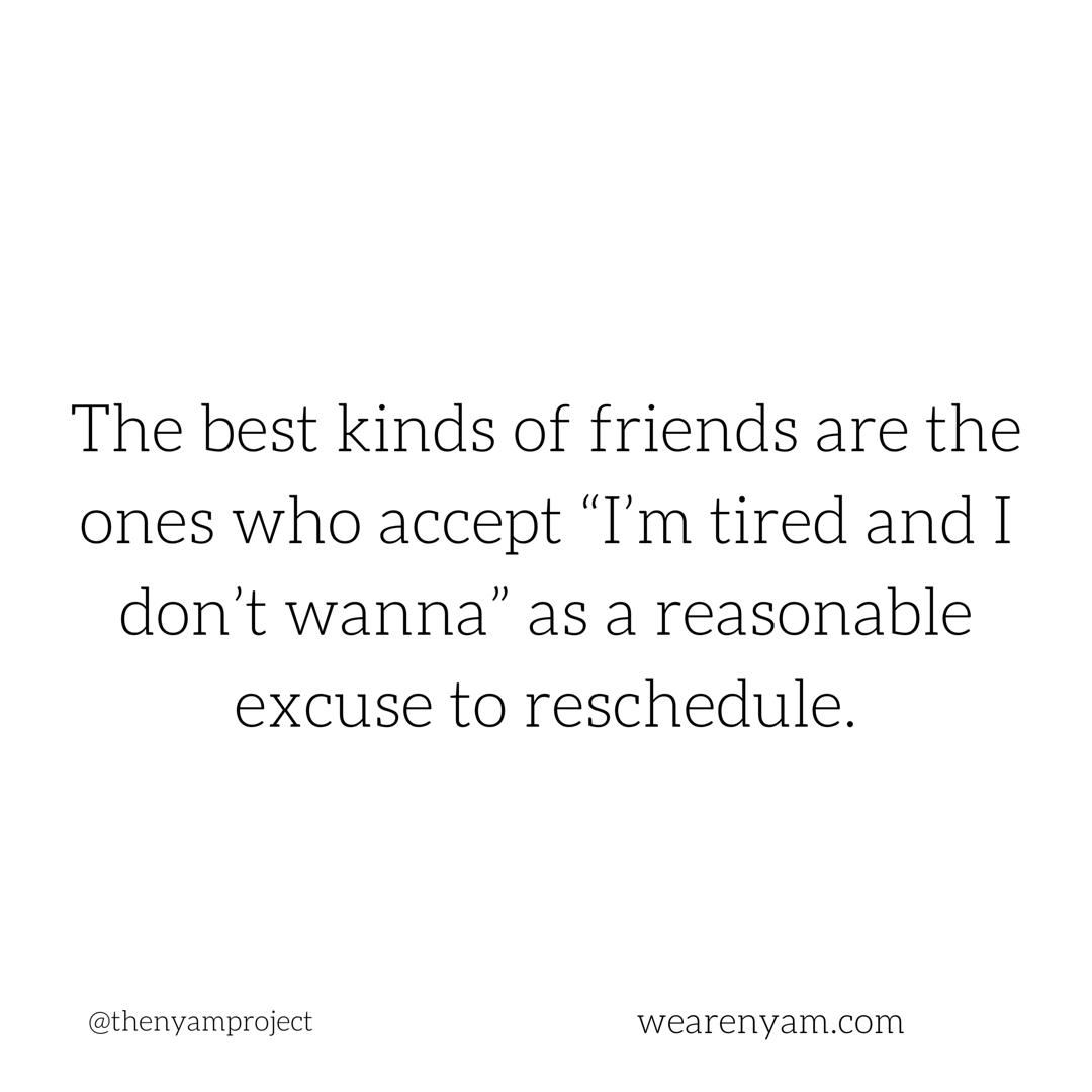Good Friends Especially Mom Friends Get That You Might Get Tired By 7 30 Tired Mom Quotes Tired Quotes Funny Mom Quotes