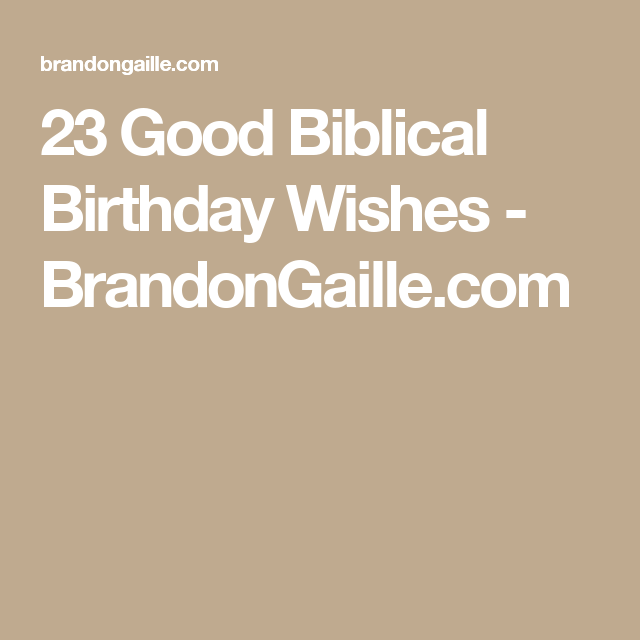 Good Birthday Quotes 23 Good Biblical Birthday Wishes  Christian Verses Verses And