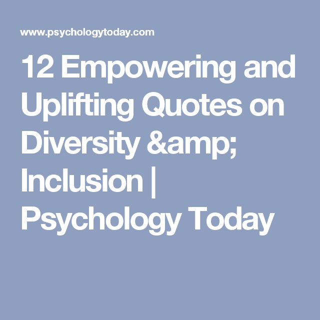 Diversity And Inclusion Quotes Custom 12 Empowering And Uplifting Quotes On Diversity & Inclusion