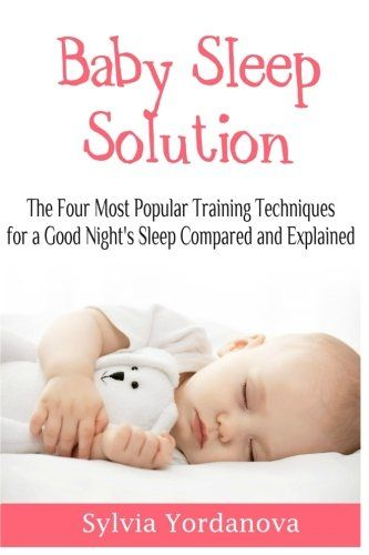 Baby Sleep Solution The Four Most Popular Training Techniques For A