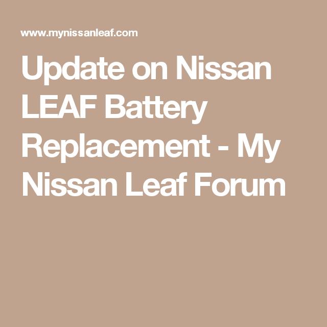 Nissan Leaf Forum >> Update On Nissan Leaf Battery Replacement My Nissan Leaf Forum