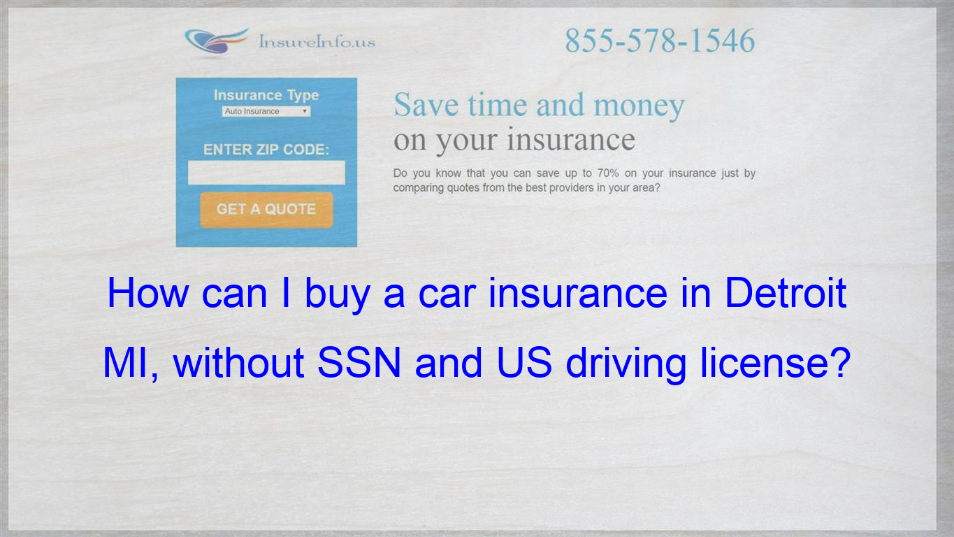 I Am Moving To Usa To Detroit Mi I Dont Have A Social Security Number Or A Us Driver S License Cheap Car Insurance Quotes Insurance Quotes Compare Quotes