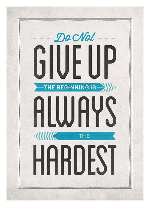 Do Not Give Up The Beginning Is Always The Hardest By Neuegraphic