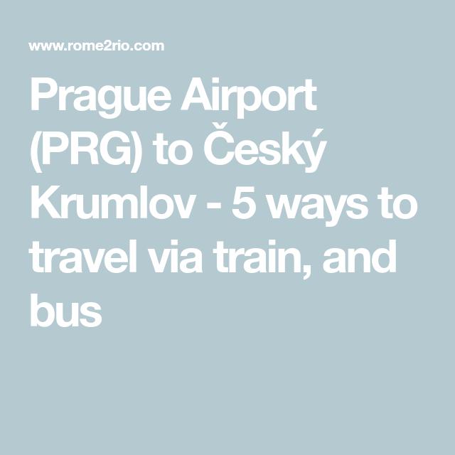 Prague Airport Prg To Cesky Krumlov 5 Ways To Travel Via Train And Bus Prague Airport Ways To Travel Prague