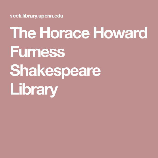 The Horace Howard Furness Shakespeare Library