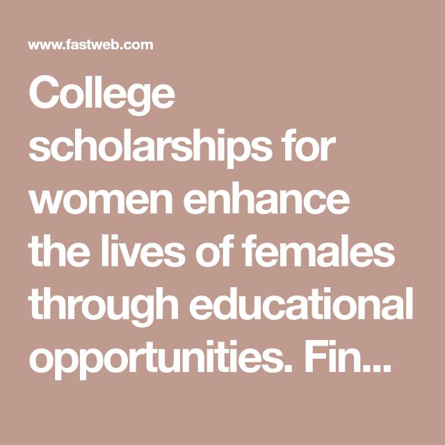 Scholarships For Women Fastweb >> College Scholarships For Women Enhance The Lives Of Females Through