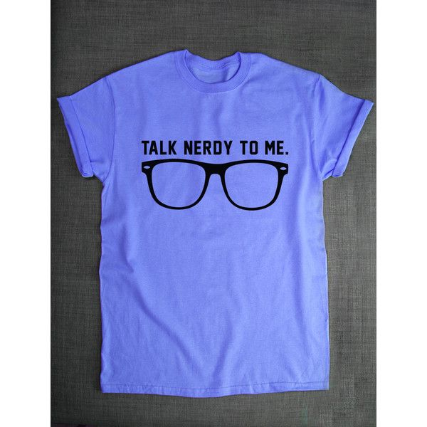 7a597eb56 Geeky T Shirt Talk Nerdy to Me Nerd Geek Glasses T-Shirt Geek Tshirt...  ($20) ❤ liked on Polyvore featuring tops, t-shirts, blue, women's clothing,  ...