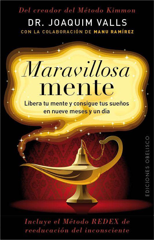 Maravillosa mente: libera tu mente y consigue tus sueños en nueve meses y un día / Joaquim Valls. Obelisco, 2013