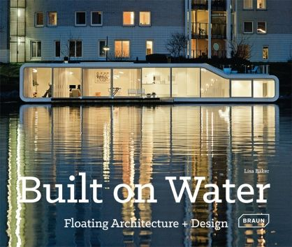 Built on water : floating architecture + design  / Lisa Baker  http://encore.fama.us.es/iii/encore/record/C__Rb2638540?lang=spi