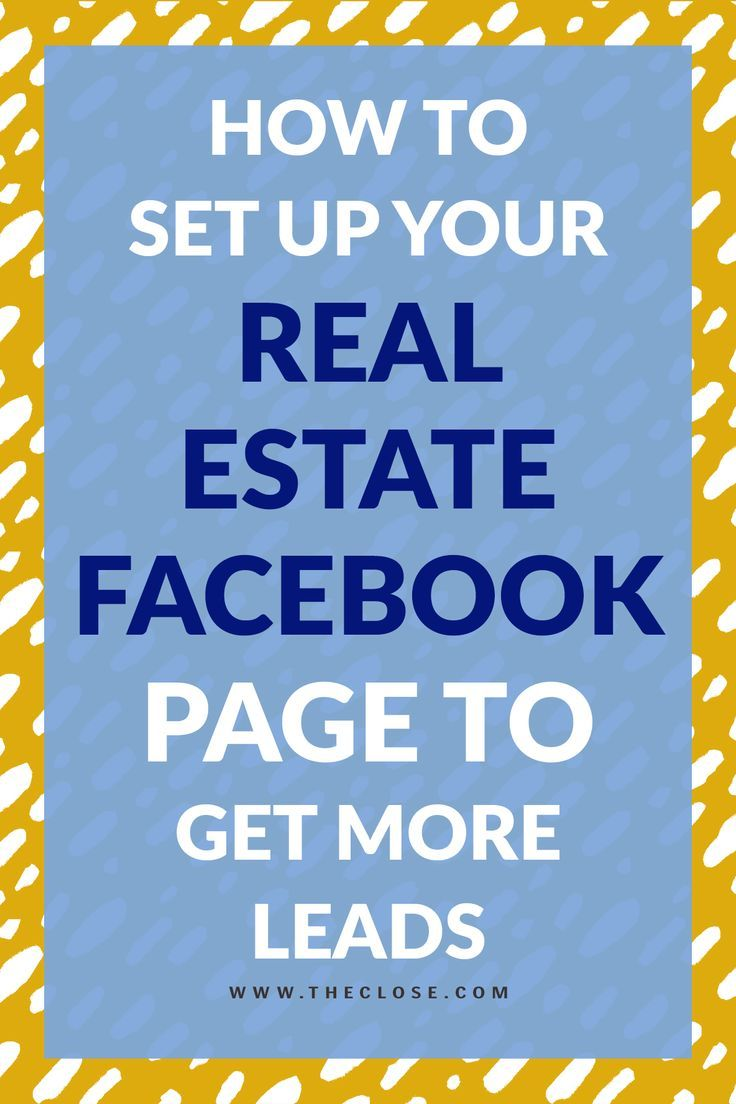 How to Set Up a Real Estate Agent Facebook Page to Get More Leads - The Close #realestatetips