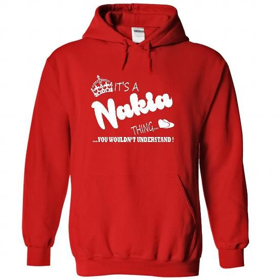 Its a Nakia Thing, You Wouldnt Understand !! Name, Hood - #summer tee #tshirt with sayings. SATISFACTION GUARANTEED => https://www.sunfrog.com/Names/It-Red-22427864-Hoodie.html?68278
