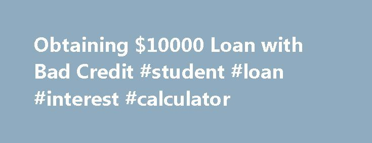 Obtaining  Loan With Bad Credit Student Loan Interest