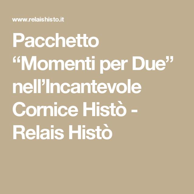 """Pacchetto """"Momenti per Due"""" nell'Incantevole Cornice Histò - Relais Histò"""