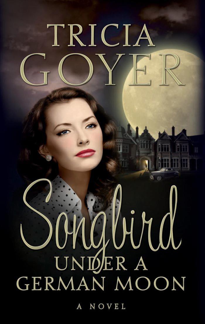 Songbird Under a German Moon: Tricia Goyer: Amazon.com: Books