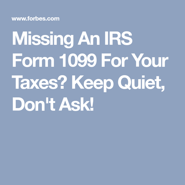 Missing An Irs Form 1099 For Your Taxes Keep Quiet Dont Ask