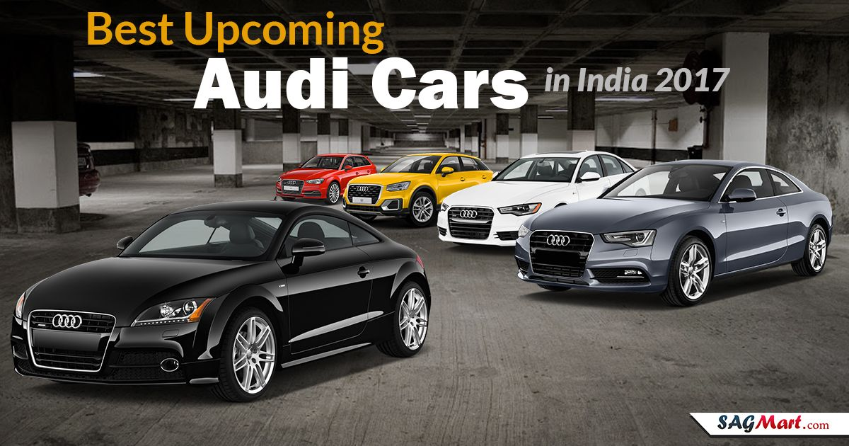 See The List Of Upcoming Audi Cars In India With Full Details On - Types of audi cars