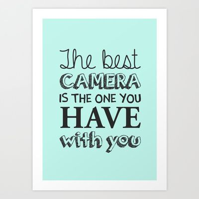 The best camera is the one you have with you Art Print by Anja Hebrank - $17.00 #design #art #print #typography #typografie #photography #camera #best #you #society6 #poster #iphone #case #laptop #tshirt #pillow #rug #mug #interior #decoration