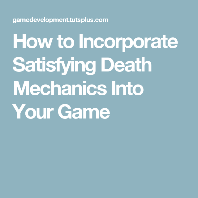 How to Incorporate Satisfying Death Mechanics Into Your Game