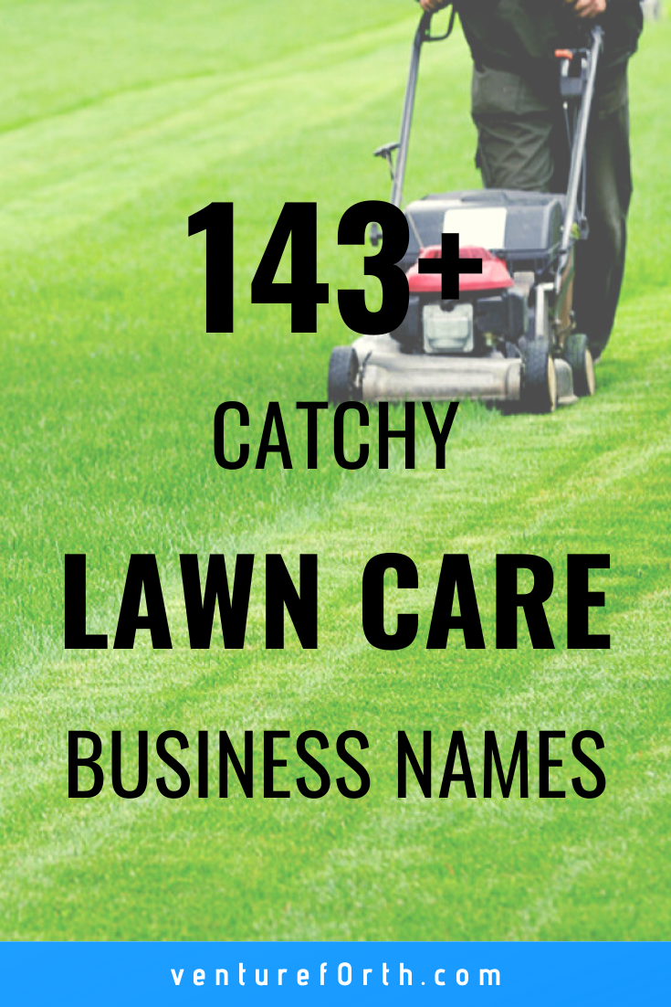 143 Catchy Lawn Care Business Name Ideas Venture F0rth Lawn Care Business Lawn Mowing Business Lawn Care