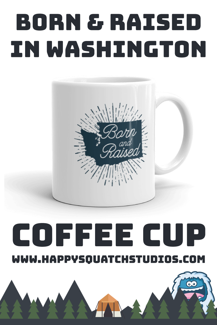 Born Raised In Wa Happy Squatch Studios Coffee Cups Coffee Great Coffee