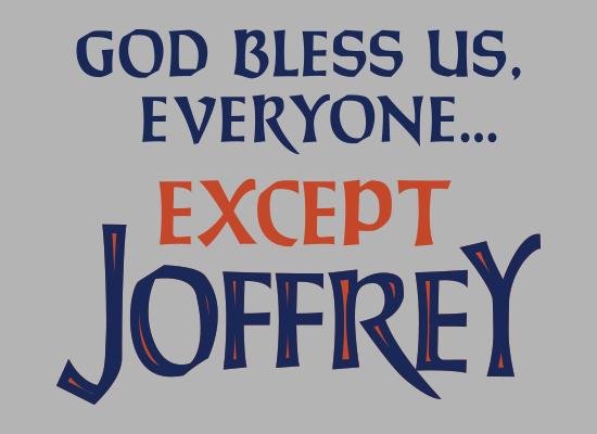 God Bless Us, Everyone. Except Joffrey T-Shirt | SnorgTees