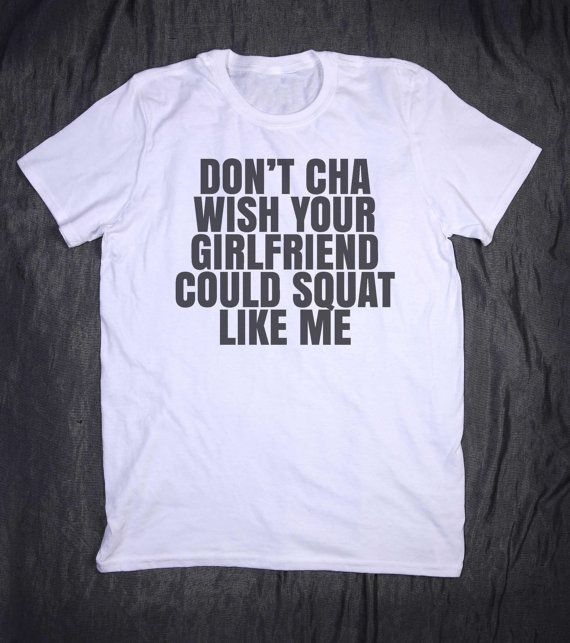Don T Cha Wish Your Girlfriend Could Squat Like Me Slogan Funny Gym