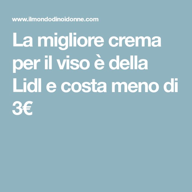 La migliore crema per il viso è della Lidl e costa meno di 3€